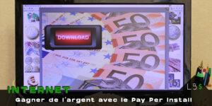 Le meilleur Pay Per Install – Gagner de l'argent avec son site ou son contenu sur Internet