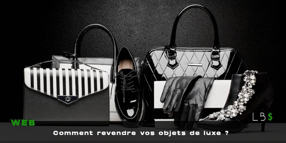 comment revendre objets de luxe gagner argent